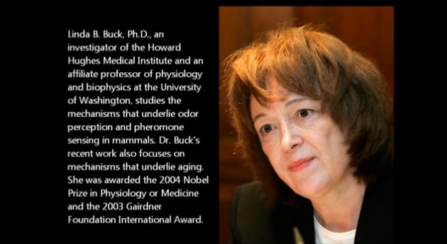 Linda B. Buck, PhD* Fred Hutchinson Cancer Research Center Molecular Biology and Neuroscience Image courtesy of EpochTimes.com