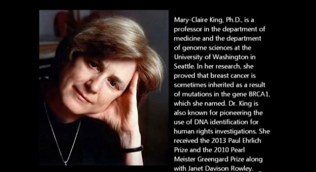 Mary-Claire King, PhD University of Washington Genome Sciences and Medical Genetics Image courtesy of IDW-online.de